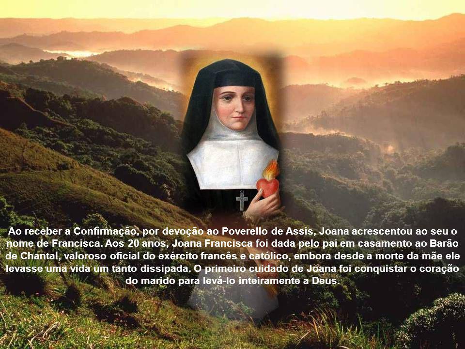 Ao receber a Confirmação, por devoção ao Poverello de Assis, Joana acrescentou ao seu o nome de Francisca.