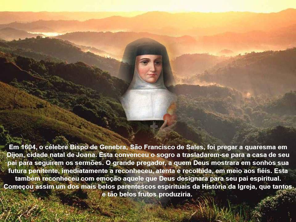 Em 1604, o célebre Bispo de Genebra, São Francisco de Sales, foi pregar a quaresma em Dijon, cidade natal de Joana.