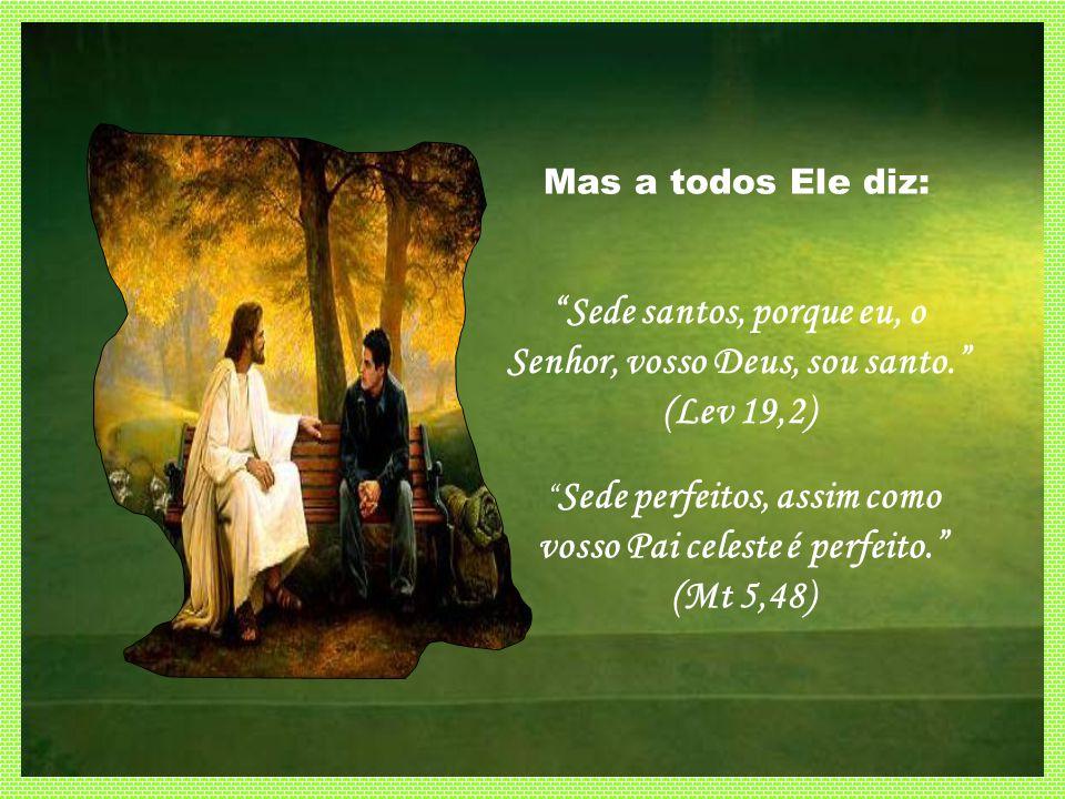 A uns Ele fará um convite especial como o fez a Francisco de Assis, Agostinho, Camilo de Lellis, Teresa dÁvila, Teresinha de Jesus, Elisabete da Trind