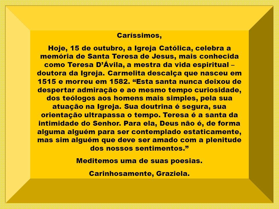 Caríssimos, Hoje, 15 de outubro, a Igreja Católica, celebra a memória de Santa Teresa de Jesus, mais conhecida como Teresa DÁvila, a mestra da vida espiritual – doutora da Igreja.