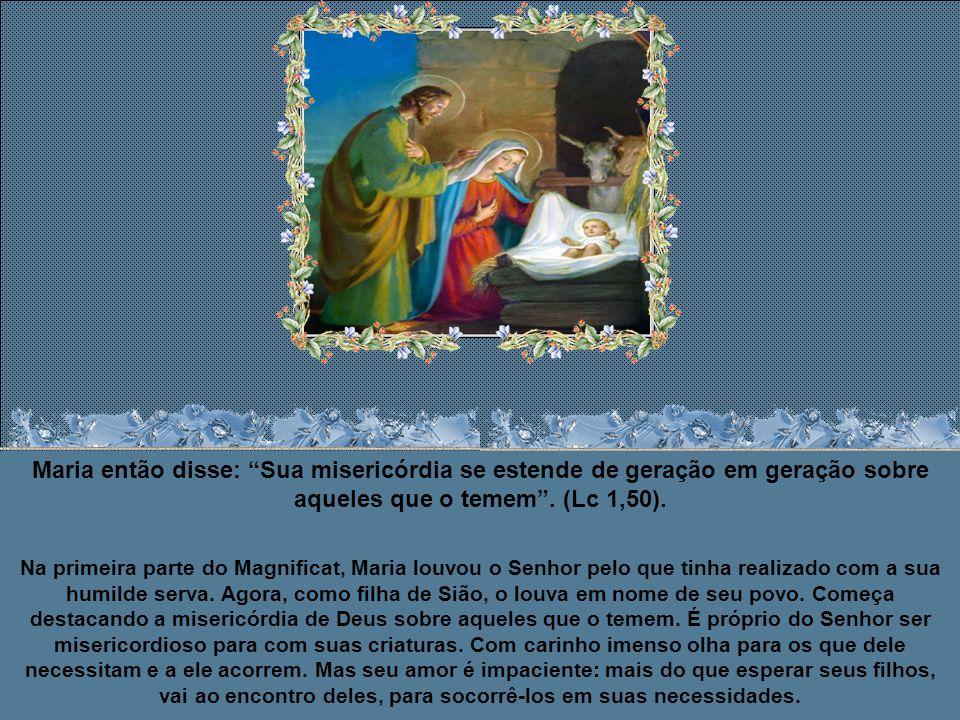 Maria então disse: O seu nome é Santo (Lc 1, 49) A Virgem Maria, ao proclamar o Magnificat, devia ter diante de si as palavras que o anjo Gabriel lhe havia dito.