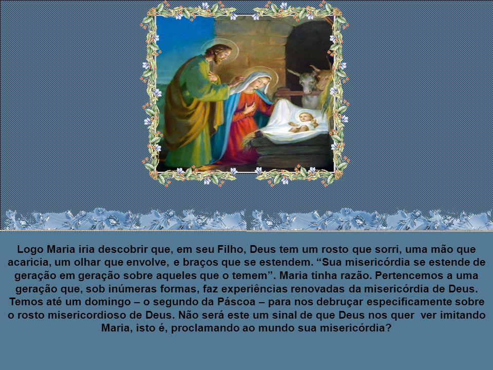 Maria então disse: Sua misericórdia se estende de geração em geração sobre aqueles que o temem. (Lc 1,50). Na primeira parte do Magnificat, Maria louv