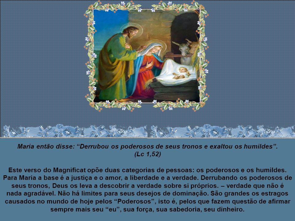 Maria então disse: Ele mostrou a força de seu braço: dispersou os que tem planos orgulhosos no coração. (Lc 1, 51) As expressões que Maria usou nessa