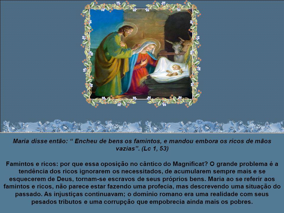 Maria então disse: Derrubou os poderosos de seus tronos e exaltou os humildes.