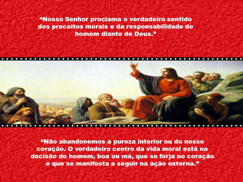 Nosso Senhor proclama o verdadeiro sentido dos preceitos morais e da responsabilidade do homem diante de Deus.