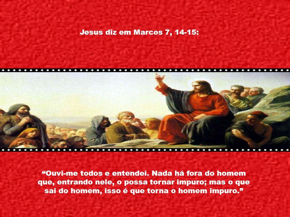 Jesus diz em Marcos 7, 14-15: Ouvi-me todos e entendei.