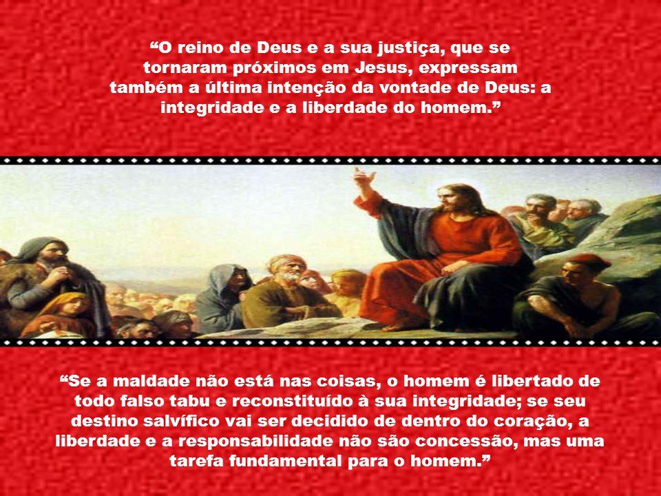 O reino de Deus e a sua justiça, que se tornaram próximos em Jesus, expressam também a última intenção da vontade de Deus: a integridade e a liberdade do homem.