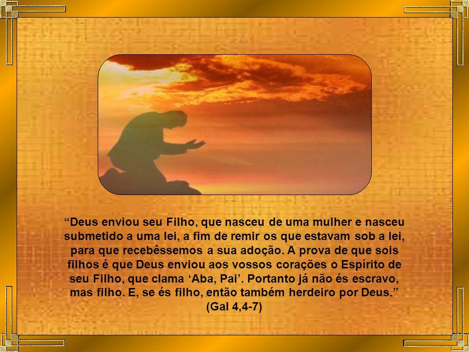São Paulo na carta aos Gálatas nos diz: Vós todos sois filhos de Deus pela fé em Jesus Cristo.