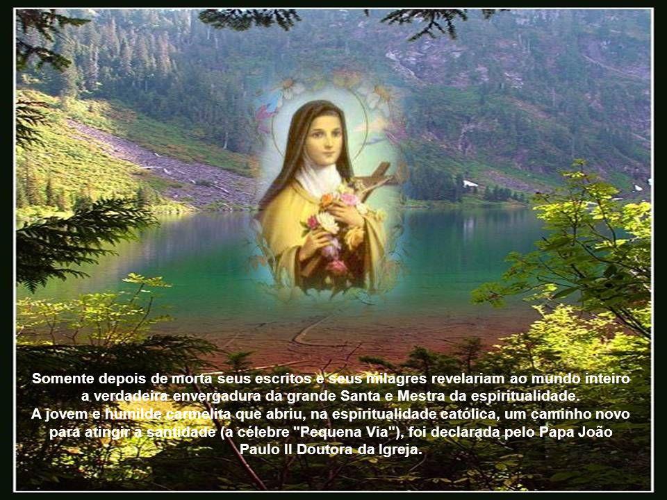 Somente depois de morta seus escritos e seus milagres revelariam ao mundo inteiro a verdadeira envergadura da grande Santa e Mestra da espiritualidade.