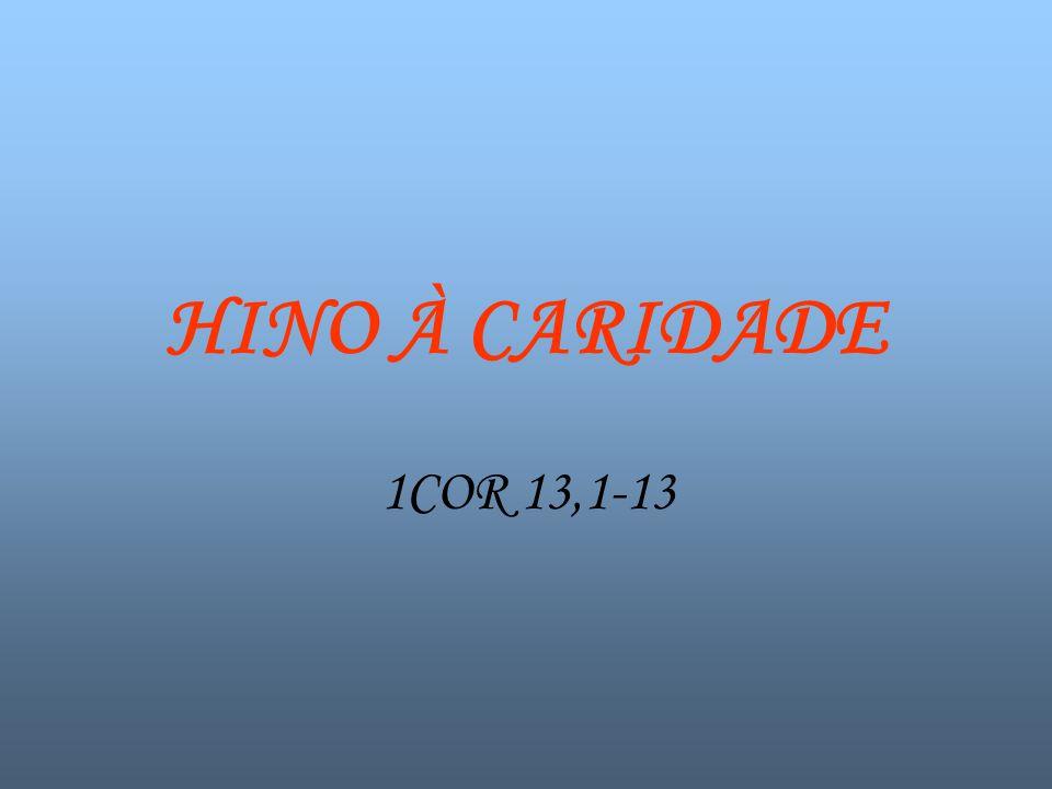 HINO À CARIDADE 1COR 13,1-13