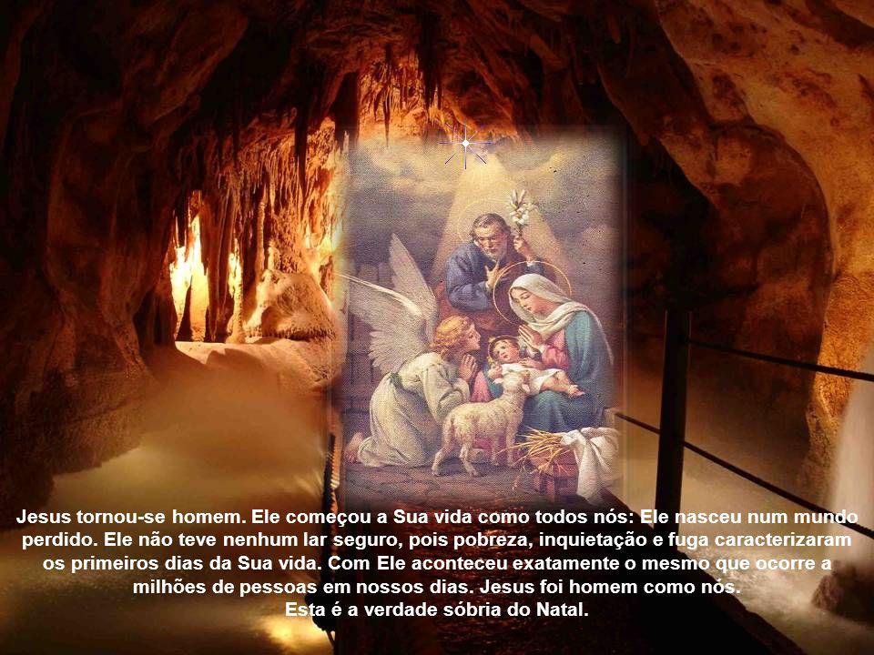Jesus tornou-se homem.Ele começou a Sua vida como todos nós: Ele nasceu num mundo perdido.