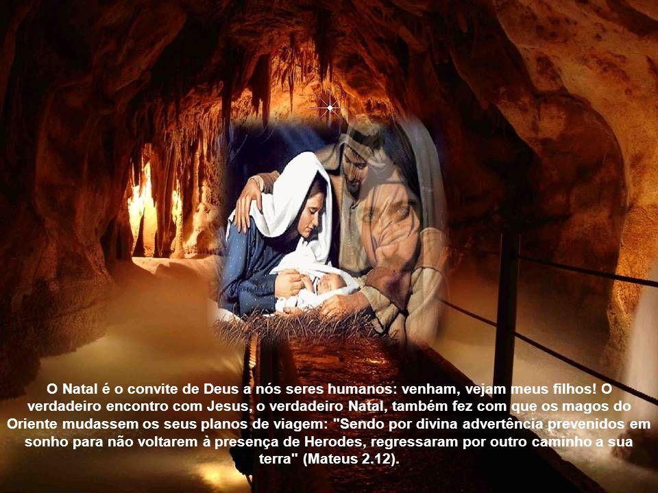 O Natal é o convite de Deus a nós seres humanos: venham, vejam meus filhos.