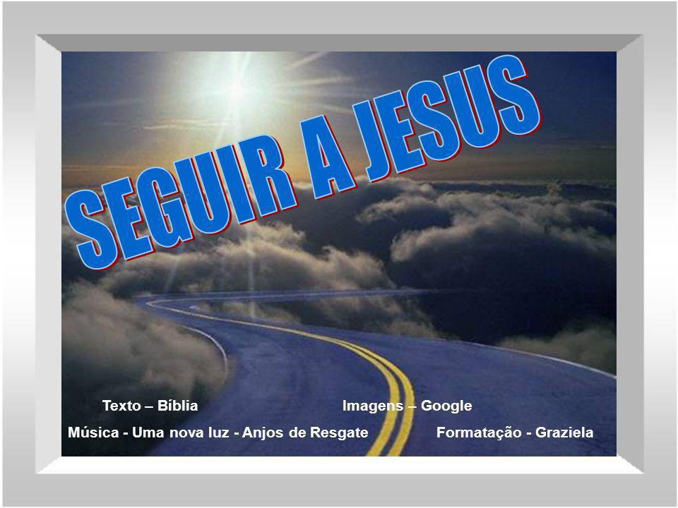 Texto – Bíblia Imagens – Google Música - Uma nova luz - Anjos de Resgate Formatação - Graziela