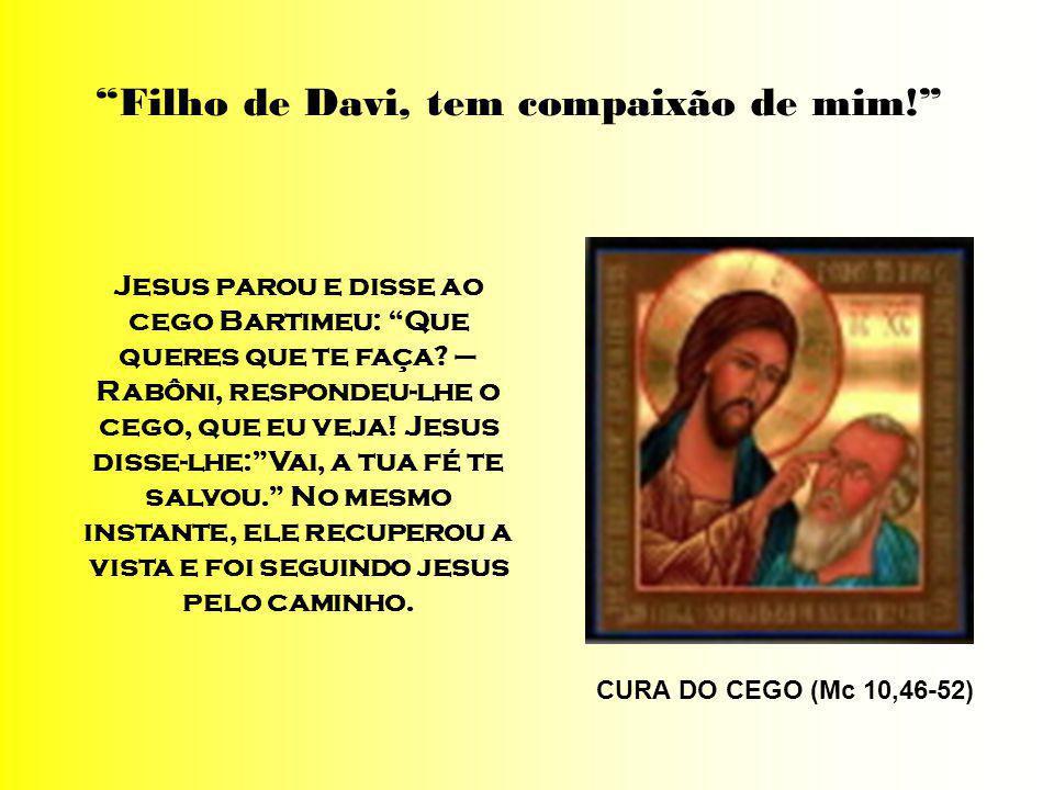 CURA DO CEGO (Mc 10,46-52) Filho de Davi, tem compaixão de mim.