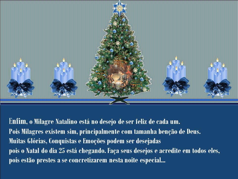 Os pedidos são de prosperidade, paz e amor... Mas se Natal é todos os dias do ano, por que então deixar para desejar felicidades somente em um único d