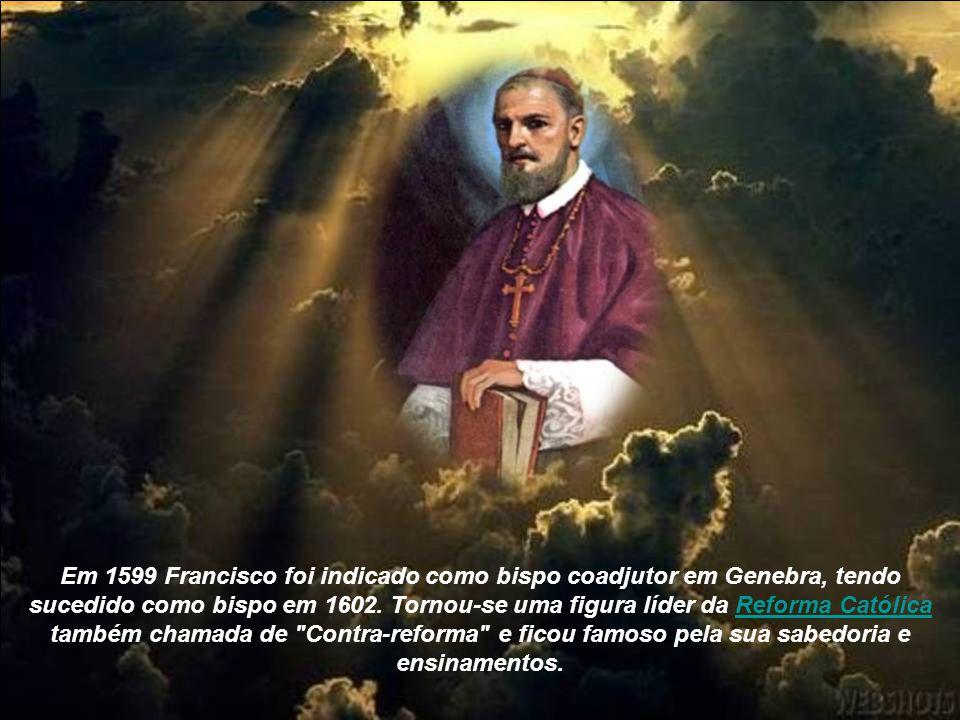 Em 1599 Francisco foi indicado como bispo coadjutor em Genebra, tendo sucedido como bispo em 1602.