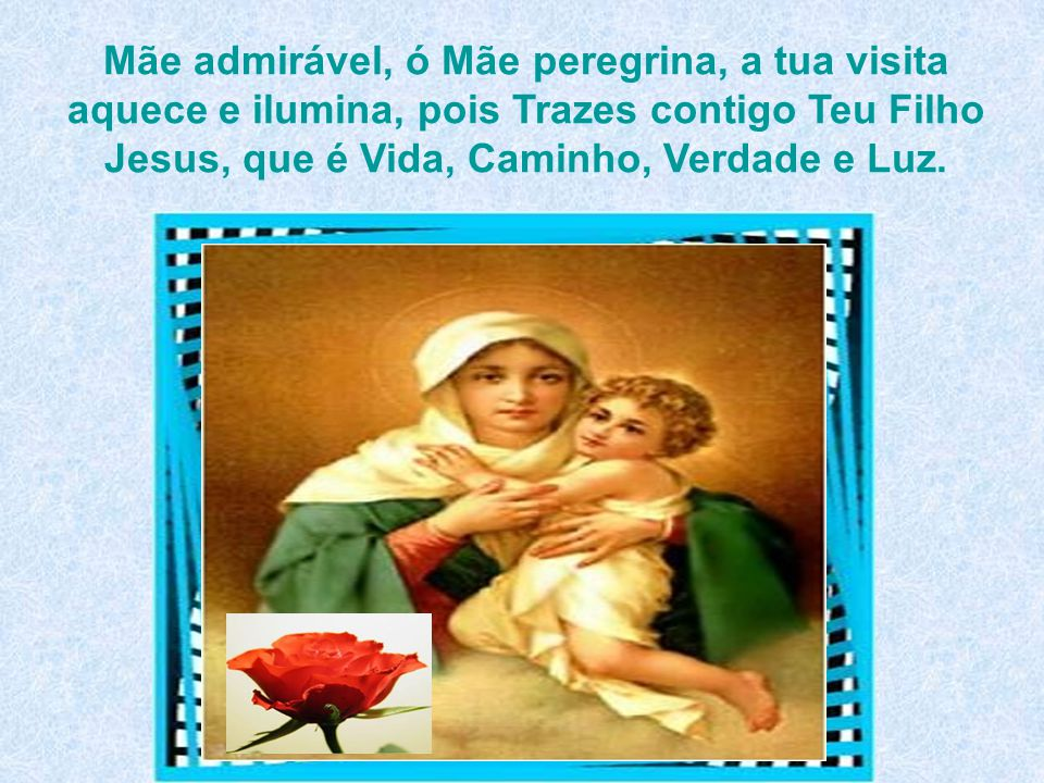 Por nossa Judéia, ó mãe, com carinho, tu vens apressada, estás a caminho. E ONDE TU CHEGAS A PAZ FAZ MORADA, AS PORTAS SE ABRINDO EM CADA CHEGADA.