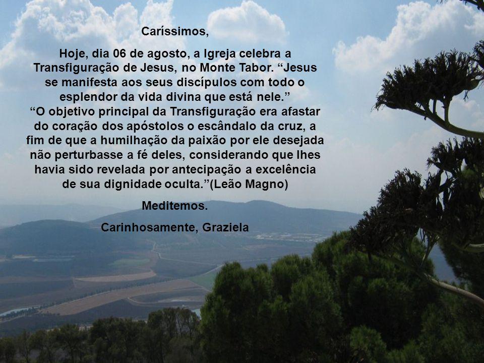 Caríssimos, Hoje, dia 06 de agosto, a Igreja celebra a Transfiguração de Jesus, no Monte Tabor.