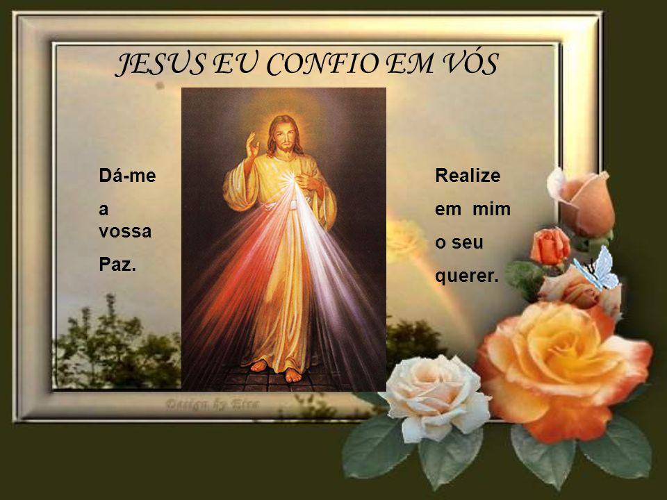 JESUS EU CONFIO EM VÓS Realize em mim o seu querer. Dá-me a vossa Paz.