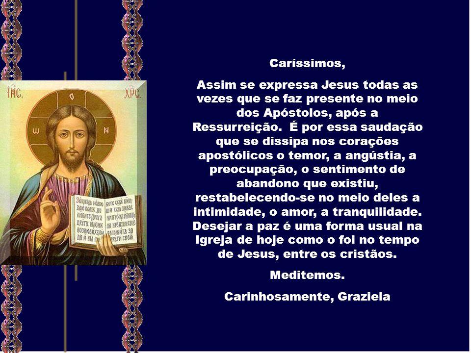Caríssimos, Assim se expressa Jesus todas as vezes que se faz presente no meio dos Apóstolos, após a Ressurreição.