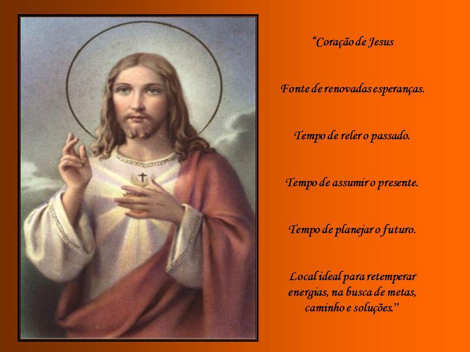 Coração de Jesus Fonte de renovadas esperanças.Tempo de reler o passado.