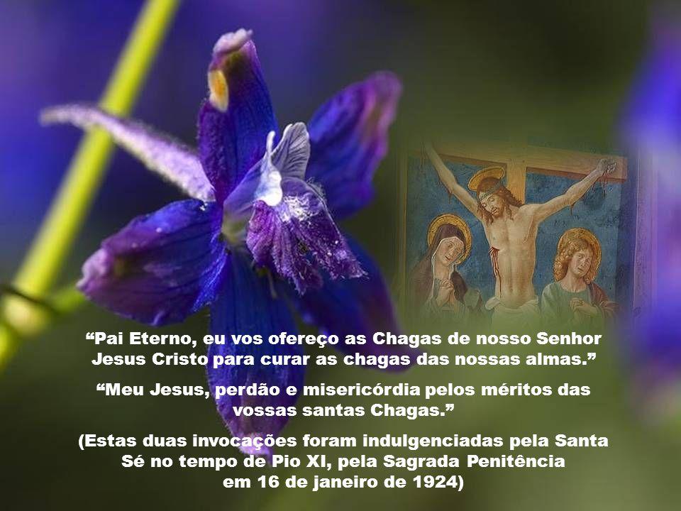 Ouvi os nossos rogos pelas Lágrimas da vossa Mãe Santíssima. Vede, ó Jesus, que são as lágrimas daquela que mais vos amou na terra e mais vos ama no C