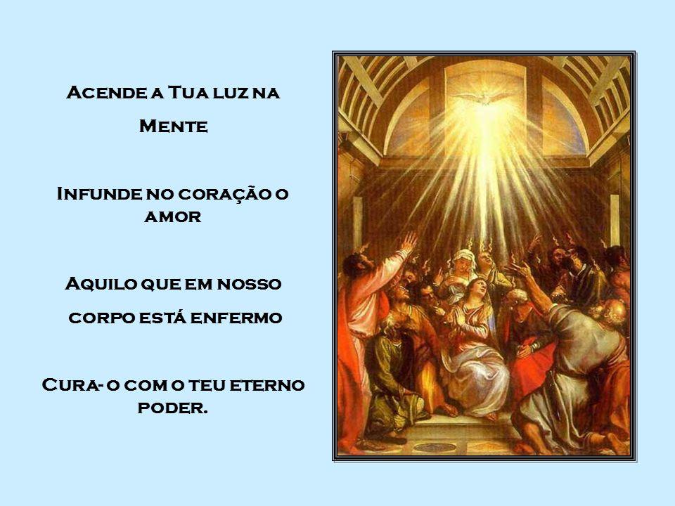 Doador dos sete dons, Dedo da destra de Deus, Solene promessa do Pai, Pões nos lábios a Palavra. Sabedoria Entendimento Prudência Ciência Coragem Pied