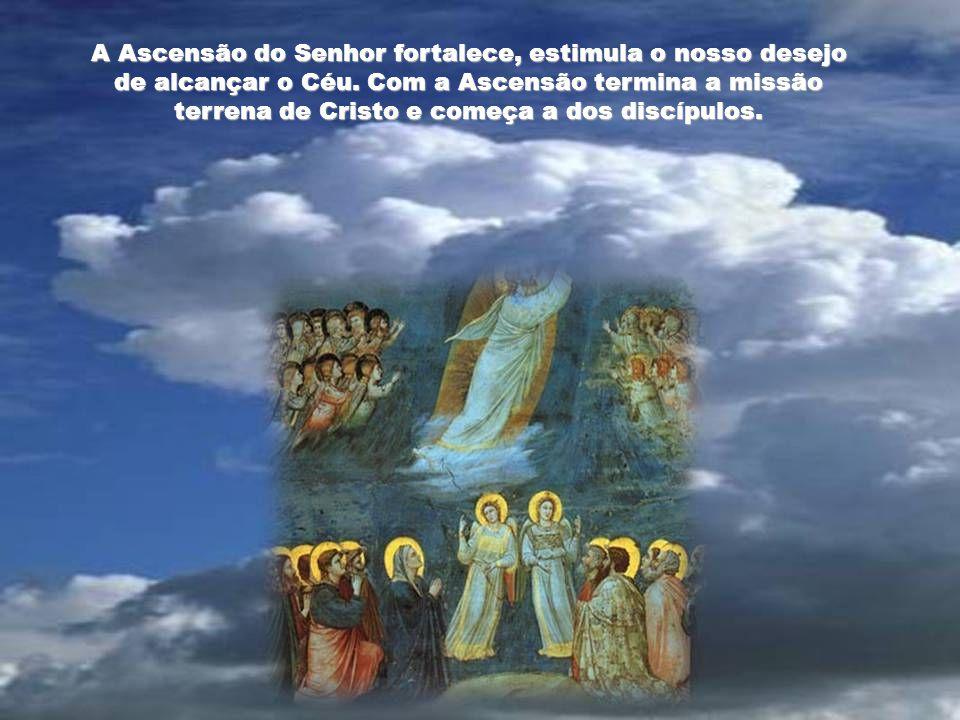 A Ascensão do Senhor fortalece, estimula o nosso desejo de alcançar o Céu.