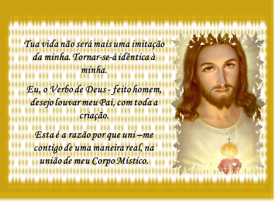 Adorarás ao Pai com meu Amor, olharás para Ele com meus olhos, falarás a Ele com minha palavra.