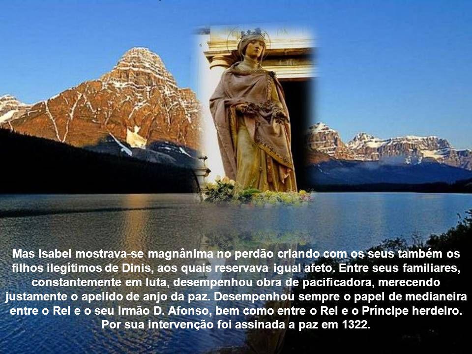 Mas Isabel mostrava-se magnânima no perdão criando com os seus também os filhos ilegítimos de Dinis, aos quais reservava igual afeto.