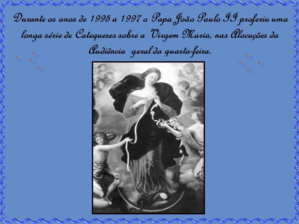 Durante os anos de 1995 a 1997 o Papa João Paulo II proferiu uma longa série de Catequeses sobre a Virgem Maria, nas Alocuções da Audiência geral da quarta-feira.