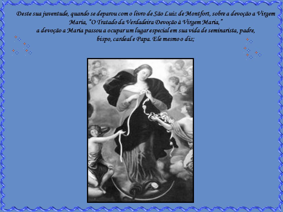 é o seu amor a Maria Santíssima, que se desdobra no riquíssimo ensinamento que ora publicamos com muita alegria.