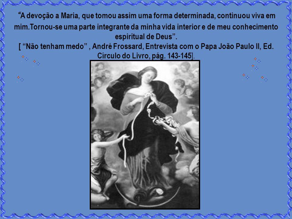 A devoção a Maria, que tomou assim uma forma determinada, continuou viva em mim.Tornou-se uma parte integrante da minha vida interior e de meu conhecimento espiritual de Deus.