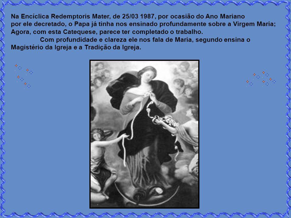Na Encíclica Redemptoris Mater, de 25/03 1987, por ocasião do Ano Mariano por ele decretado, o Papa já tinha nos ensinado profundamente sobre a Virgem Maria; Agora, com esta Catequese, parece ter completado o trabalho.