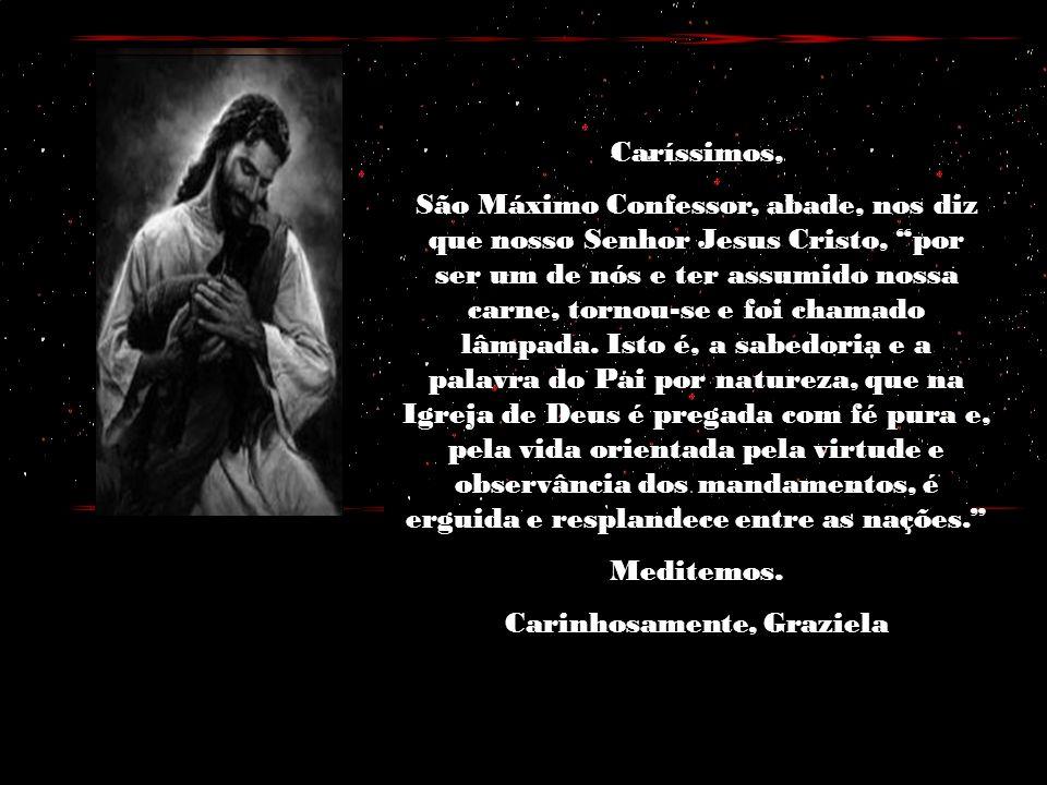 Caríssimos, São Máximo Confessor, abade, nos diz que nosso Senhor Jesus Cristo, por ser um de nós e ter assumido nossa carne, tornou-se e foi chamado lâmpada.
