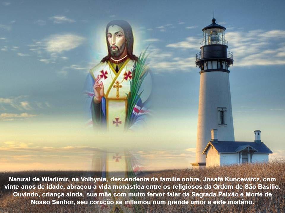 Natural de Wladimir, na Volhynia, descendente de família nobre, Josafá Kuncewitcz, com vinte anos de idade, abraçou a vida monástica entre os religiosos da Ordem de São Basílio.