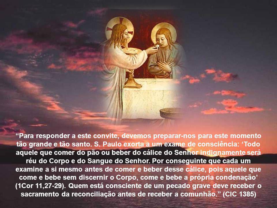 O Senhor nos convida insistentemente a recebê-lo no sacramento da Eucaristia: Em verdade, em verdade, vos digo: se não comerdes a Carne do Filho do ho