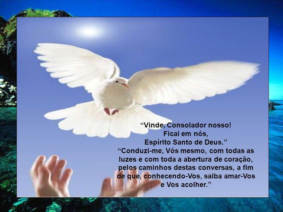 Espírito Santo, revelai-Vos a mim.Espírito divino, manifestai-Vos a mim.