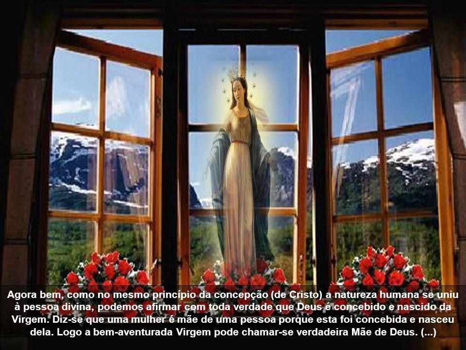 Agora bem, como no mesmo princípio da concepção (de Cristo) a natureza humana se uniu à pessoa divina, podemos afirmar com toda verdade que Deus é concebido e nascido da Virgem.