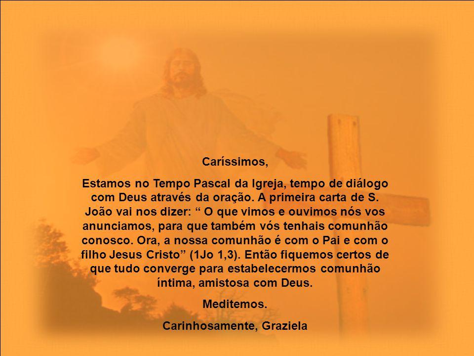 Caríssimos, Estamos no Tempo Pascal da Igreja, tempo de diálogo com Deus através da oração.
