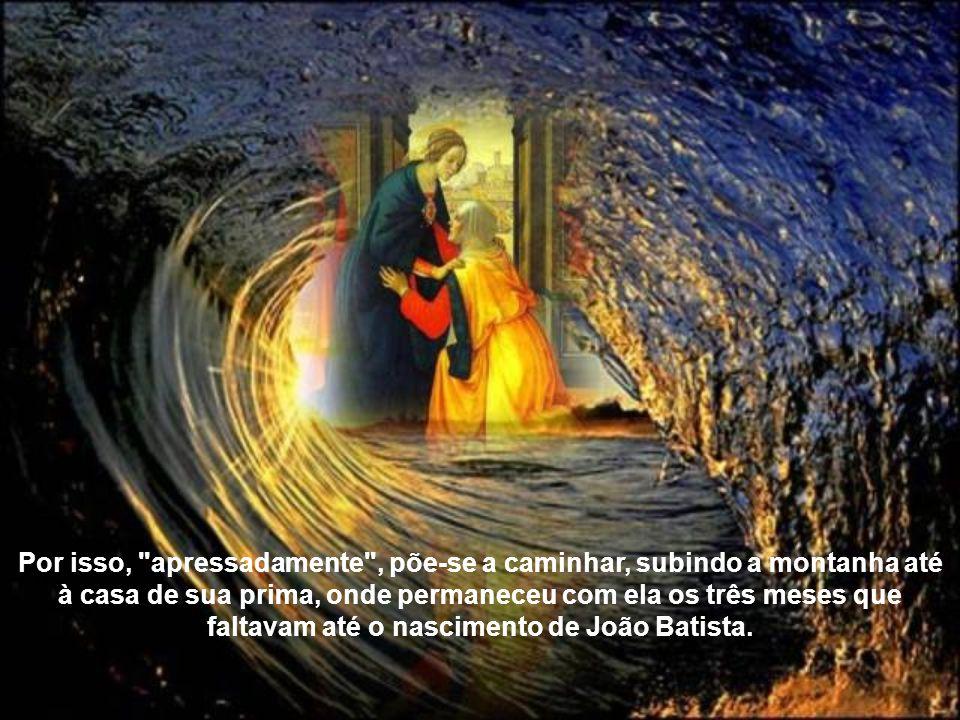 Na Anunciação o anjo lhe revelara que Isabel estava no sexto mês de gravidez. Declarando-se