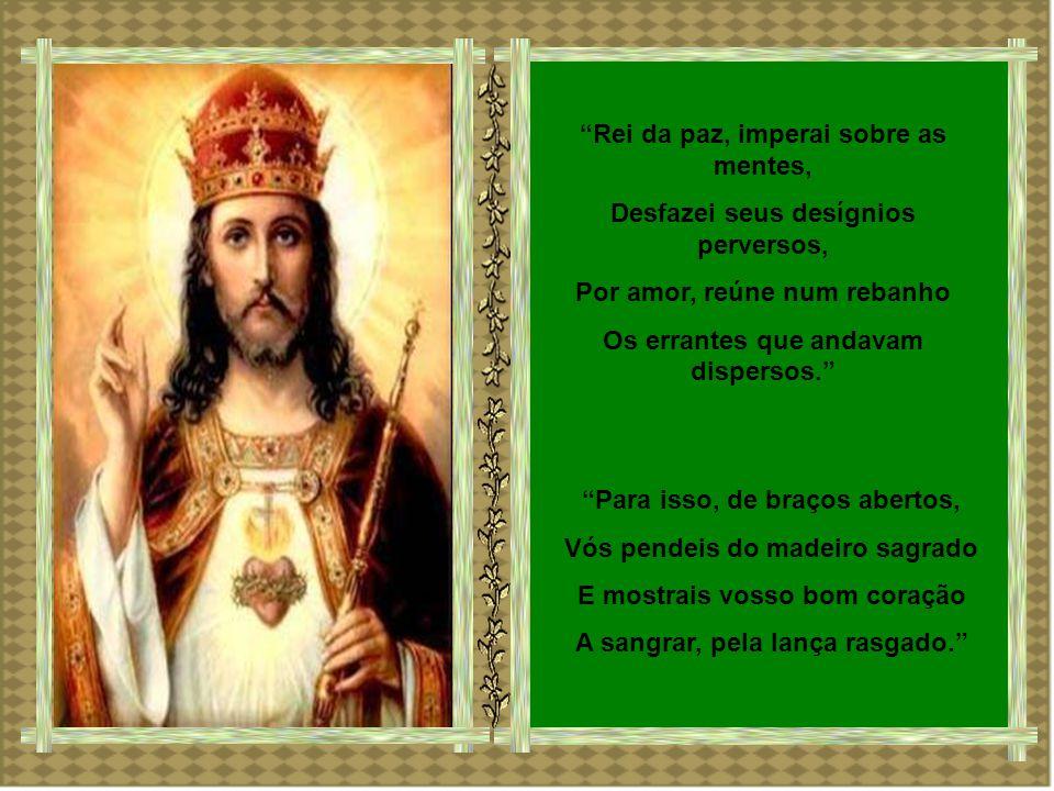 Cristo Rei, sois dos séculos Príncipe, Soberano e Senhor das nações.