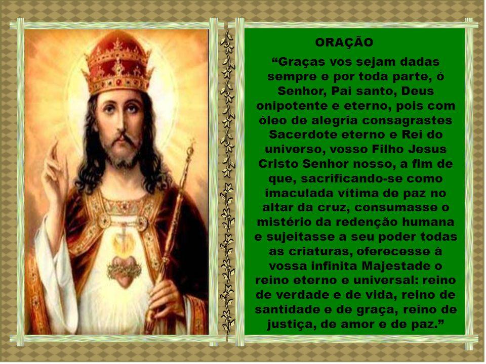 Jesus Cristo é rei de um mundo de justiça e de paz, reino que tem de ser buscado e construído no aqui e agora de nossa vida.