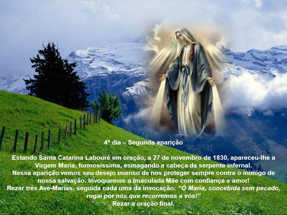 3º dia – Proteção de Maria Contemplemos Nossa Imaculada Mãe dizendo em suas aparições a Santa Catarina: Eu mesma estarei convosco: não vos perco de vista e vos concederei abundantes graças.