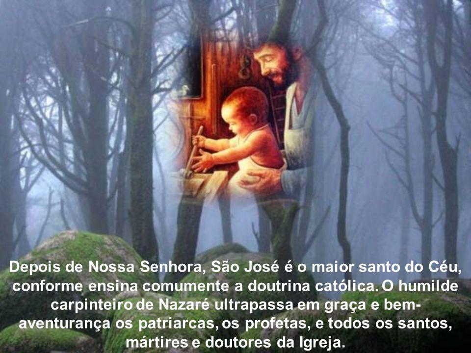 Depois de Nossa Senhora, São José é o maior santo do Céu, conforme ensina comumente a doutrina católica.
