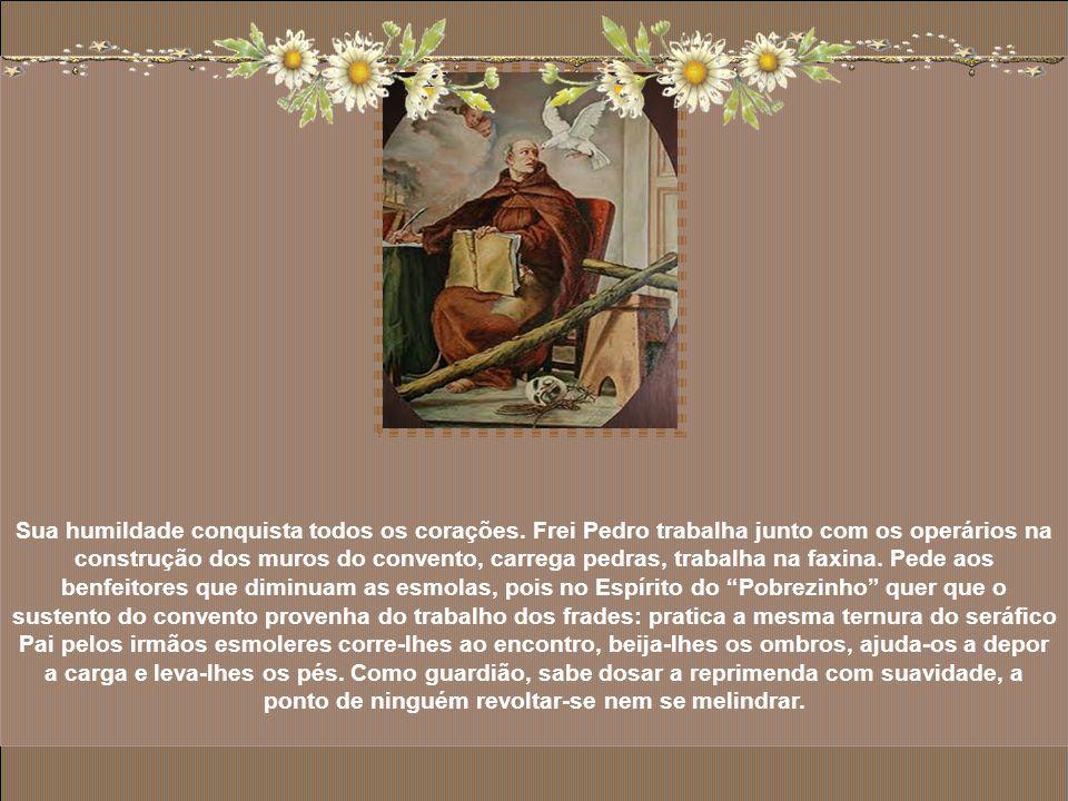 São Pedro de Alcântara é o herói da penitência e da Contemplação do amor de Deus. O homem todo oração e amante do silêncio, É a humildade em pessoa, v