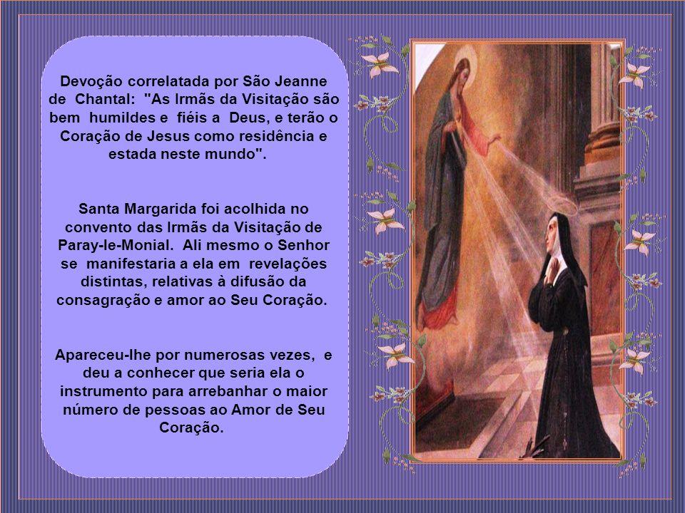 Devoção correlatada por São Jeanne de Chantal: As Irmãs da Visitação são bem humildes e fiéis a Deus, e terão o Coração de Jesus como residência e estada neste mundo .