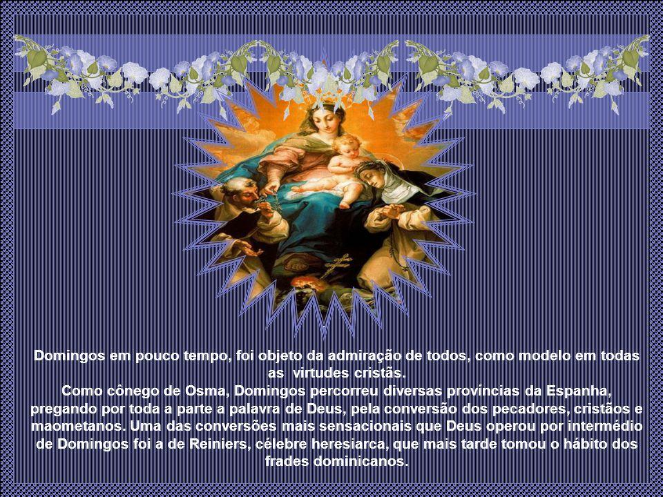 Domingos em pouco tempo, foi objeto da admiração de todos, como modelo em todas as virtudes cristãs.