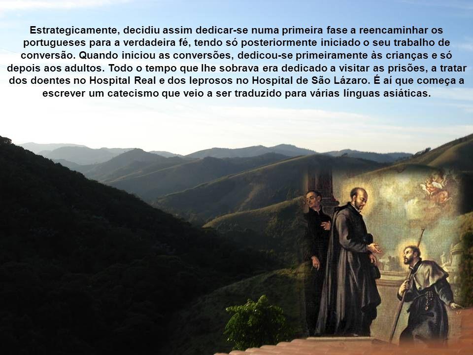 Estrategicamente, decidiu assim dedicar-se numa primeira fase a reencaminhar os portugueses para a verdadeira fé, tendo só posteriormente iniciado o seu trabalho de conversão.