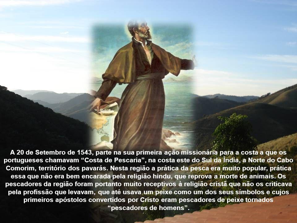 A 20 de Setembro de 1543, parte na sua primeira ação missionária para a costa a que os portugueses chamavam Costa de Pescaria, na costa este do Sul da Índia, a Norte do Cabo Comorim, território dos pavarás.